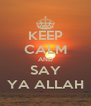 KEEP CALM AND SAY YA ALLAH - Personalised Poster A4 size