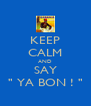 """KEEP CALM AND SAY """" YA BON ! """" - Personalised Poster A4 size"""