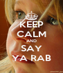 KEEP CALM AND SAY YA RAB - Personalised Poster A4 size