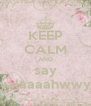 KEEP CALM AND say yalaaaahwwy - Personalised Poster A4 size