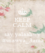 KEEP CALM AND say yalaahwy  #snawya_3ama - Personalised Poster A4 size
