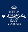 KEEP CALM AND SAY YARAB - Personalised Poster A4 size