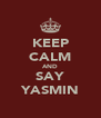KEEP CALM AND SAY YASMIN - Personalised Poster A4 size