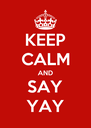 KEEP CALM AND SAY YAY - Personalised Poster A4 size