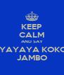 KEEP CALM AND SAY  YAYAYA KOKO  JAMBO  - Personalised Poster A4 size
