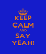 KEEP CALM AND SAY YEAH! - Personalised Poster A4 size