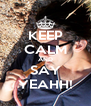 KEEP CALM AND SAY YEAHH! - Personalised Poster A4 size