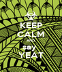 KEEP CALM AND say  YEAT - Personalised Poster A4 size