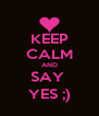 KEEP CALM AND SAY  YES ;) - Personalised Poster A4 size