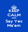 KEEP CALM AND Say Yes Ma'am - Personalised Poster A4 size