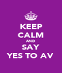 KEEP CALM AND SAY YES TO AV - Personalised Poster A4 size