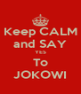 Keep CALM and SAY YES To JOKOWI - Personalised Poster A4 size