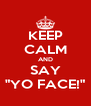 "KEEP CALM AND SAY ""YO FACE!"" - Personalised Poster A4 size"