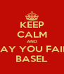 KEEP CALM AND SAY YOU FAIL BASEL - Personalised Poster A4 size