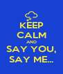 KEEP CALM AND SAY YOU, SAY ME... - Personalised Poster A4 size