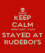 KEEP CALM  AND SAY YOU STAYED AT RUDEBOI'S - Personalised Poster A4 size