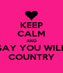 KEEP CALM AND SAY YOU WILL COUNTRY - Personalised Poster A4 size