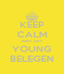 KEEP CALM AND SAY YOUNG BELEGEN - Personalised Poster A4 size