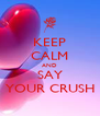 KEEP CALM AND SAY YOUR CRUSH - Personalised Poster A4 size