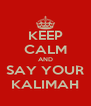 KEEP CALM AND SAY YOUR KALIMAH - Personalised Poster A4 size
