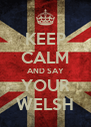 KEEP CALM AND SAY YOUR WELSH - Personalised Poster A4 size