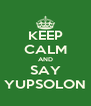 KEEP CALM AND SAY YUPSOLON - Personalised Poster A4 size