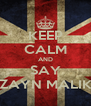 KEEP CALM AND SAY ZAYN MALIK - Personalised Poster A4 size