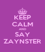 KEEP CALM AND SAY ZAYNSTER - Personalised Poster A4 size