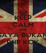 KEEP CALM AND SAYA BUKAN PHP KOK - Personalised Poster A4 size