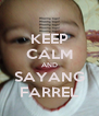 KEEP CALM AND SAYANG FARREL - Personalised Poster A4 size