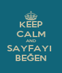 KEEP CALM AND SAYFAYI  BEĞEN - Personalised Poster A4 size