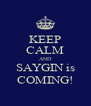 KEEP CALM AND SAYGIN is COMING! - Personalised Poster A4 size