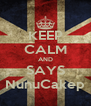 KEEP CALM AND SAYS NunuCakep - Personalised Poster A4 size