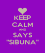 """KEEP CALM AND SAYS """"SIBUNA"""" - Personalised Poster A4 size"""