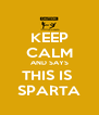 KEEP CALM AND SAYS THIS IS  SPARTA - Personalised Poster A4 size