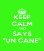 """KEEP CALM AND SAYS """"UN CANE"""" - Personalised Poster A4 size"""