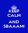 KEEP CALM  AND SBAAAM! - Personalised Poster A4 size