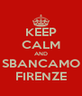KEEP CALM AND SBANCAMO FIRENZE - Personalised Poster A4 size