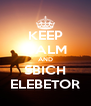 KEEP CALM AND SBICH ELEBETOR - Personalised Poster A4 size
