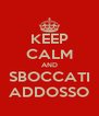 KEEP CALM AND SBOCCATI ADDOSSO - Personalised Poster A4 size