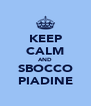 KEEP CALM AND SBOCCO PIADINE - Personalised Poster A4 size