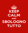 KEEP CALM AND SBOLOGNO TUTTO - Personalised Poster A4 size