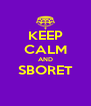 KEEP CALM AND SBORET  - Personalised Poster A4 size