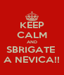 KEEP CALM AND SBRIGATE  A NEVICA!! - Personalised Poster A4 size