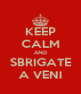 KEEP CALM AND SBRIGATE A VENI - Personalised Poster A4 size