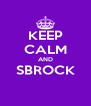 KEEP CALM AND SBROCK  - Personalised Poster A4 size