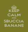 KEEP CALM AND SBUCCIA BANANE - Personalised Poster A4 size
