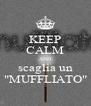 "KEEP CALM AND scaglia un ""MUFFLIATO"" - Personalised Poster A4 size"