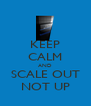 KEEP CALM AND SCALE OUT NOT UP - Personalised Poster A4 size