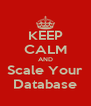 KEEP CALM AND Scale Your Database - Personalised Poster A4 size